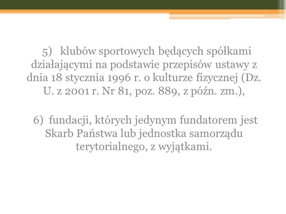 5) klubów sportowych będących spółkami działającymi na podstawie przepisów ustawy z dnia 18 stycznia 1996 r. o kulturze fizycznej (Dz. U. z 2001 r. Nr