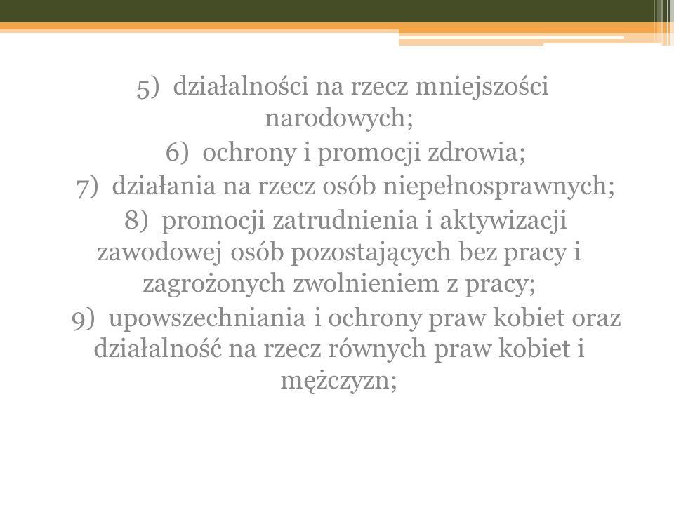5) działalności na rzecz mniejszości narodowych; 6) ochrony i promocji zdrowia; 7) działania na rzecz osób niepełnosprawnych; 8) promocji zatrudnienia