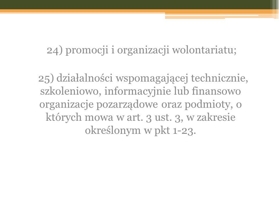 24) promocji i organizacji wolontariatu; 25) działalności wspomagającej technicznie, szkoleniowo, informacyjnie lub finansowo organizacje pozarządowe oraz podmioty, o których mowa w art.