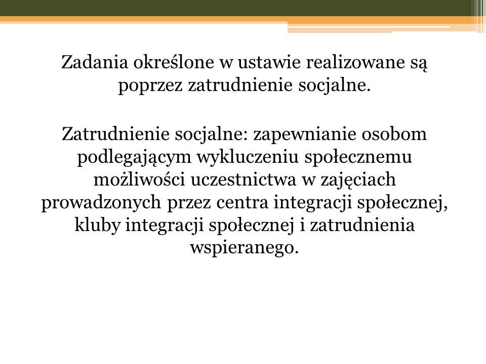 Zadania określone w ustawie realizowane są poprzez zatrudnienie socjalne. Zatrudnienie socjalne: zapewnianie osobom podlegającym wykluczeniu społeczne
