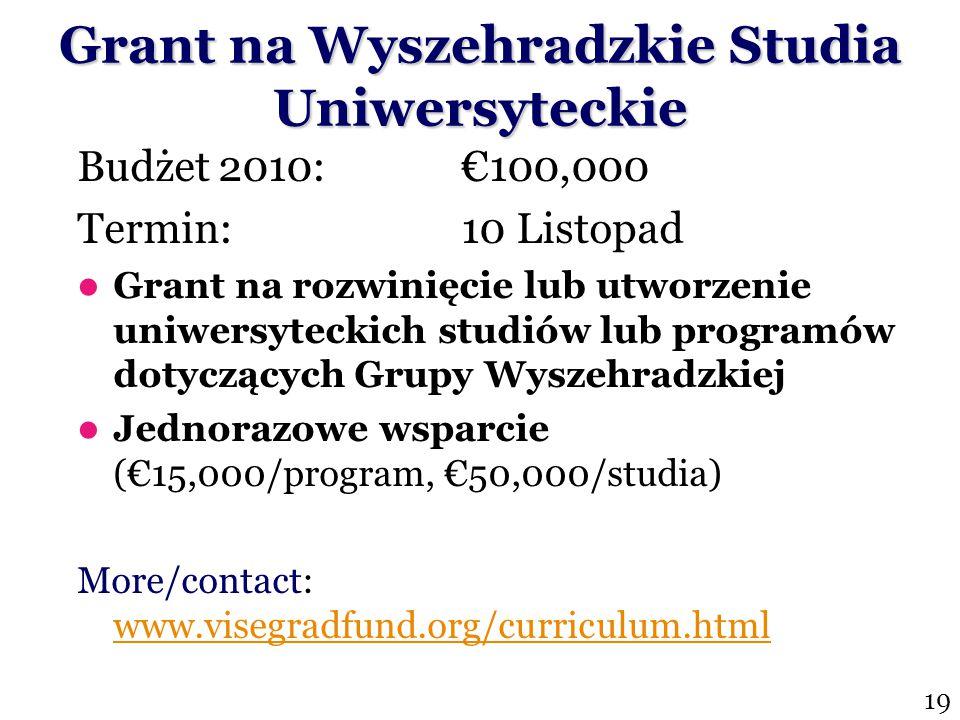 Budżet 2010:€100,000 Termin: 10 Listopad Grant na rozwinięcie lub utworzenie uniwersyteckich studiów lub programów dotyczących Grupy Wyszehradzkiej Je