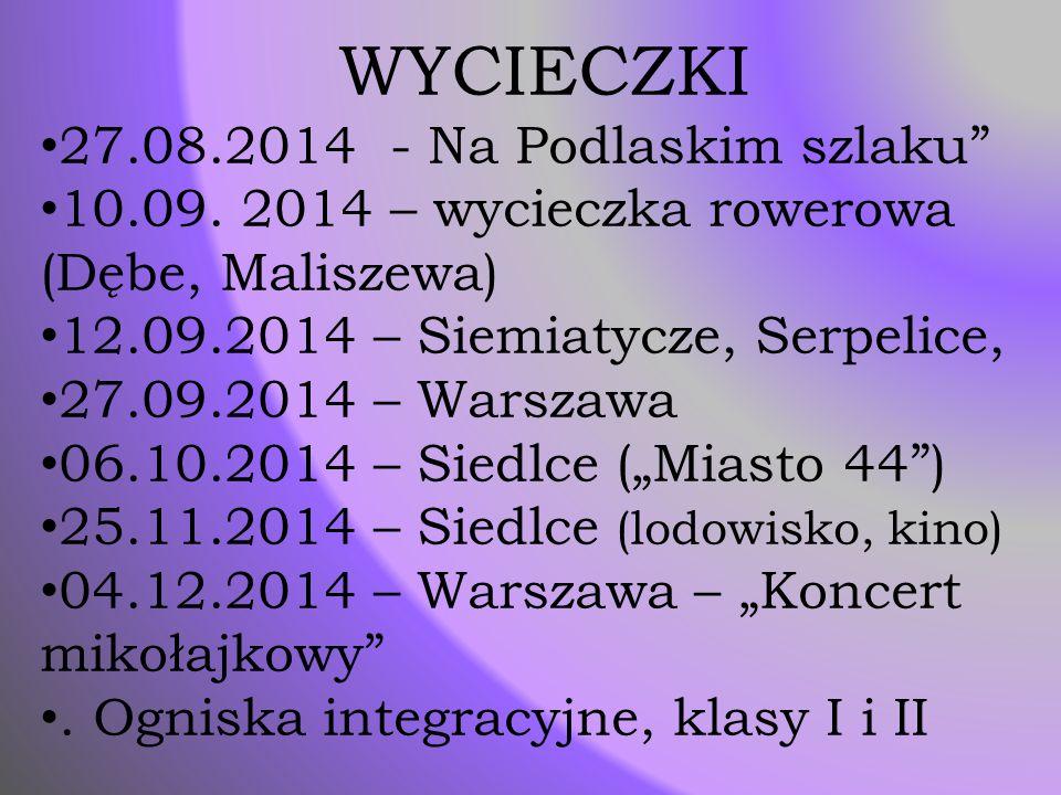 """WYCIECZKI 27.08.2014 - Na Podlaskim szlaku"""" 10.09. 2014 – wycieczka rowerowa (Dębe, Maliszewa) 12.09.2014 – Siemiatycze, Serpelice, 27.09.2014 – Warsz"""