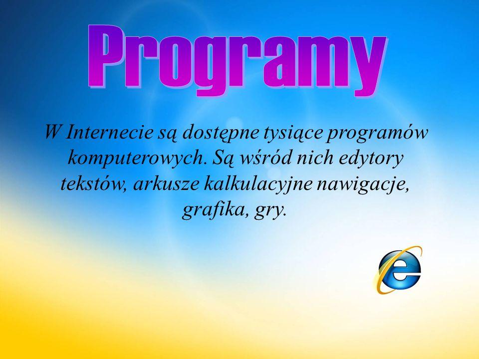 W Internecie są dostępne tysiące programów komputerowych.