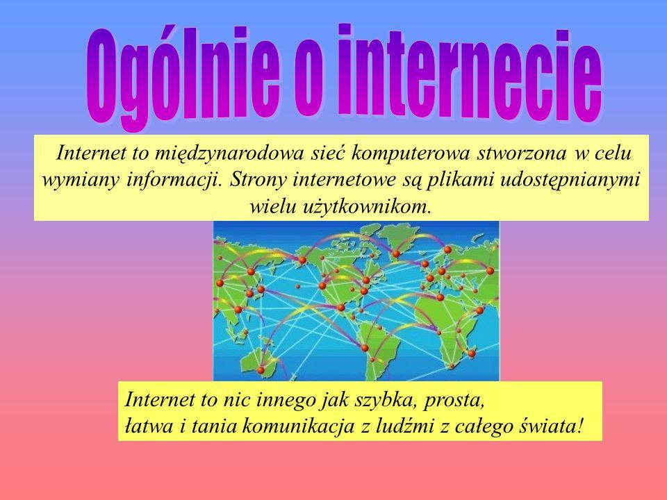 Internet to nic innego jak szybka, prosta, łatwa i tania komunikacja z ludźmi z całego świata.