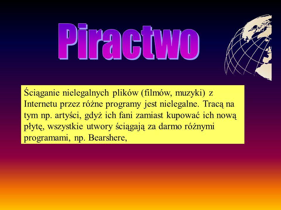 Ściąganie nielegalnych plików (filmów, muzyki) z Internetu przez różne programy jest nielegalne.