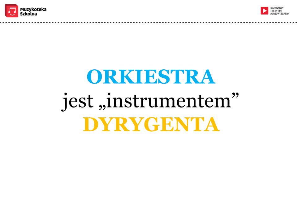 """ORKIESTRA jest """"instrumentem"""" DYRYGENTA"""