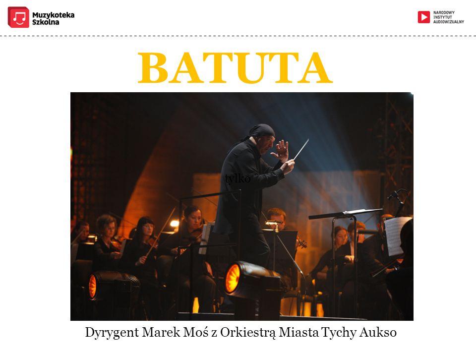 BATUTA tylko Dyrygent Marek Moś z Orkiestrą Miasta Tychy Aukso