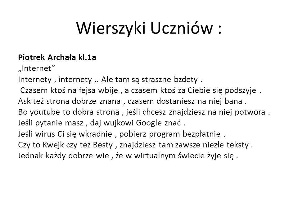 """Wierszyki Uczniów : Piotrek Archała kl.1a """"Internet"""" Internety, internety.. Ale tam są straszne bzdety. Czasem ktoś na fejsa wbije, a czasem ktoś za C"""