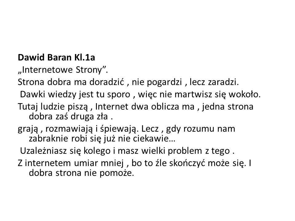 """Dawid Baran Kl.1a """"Internetowe Strony"""". Strona dobra ma doradzić, nie pogardzi, lecz zaradzi. Dawki wiedzy jest tu sporo, więc nie martwisz się wokoło"""