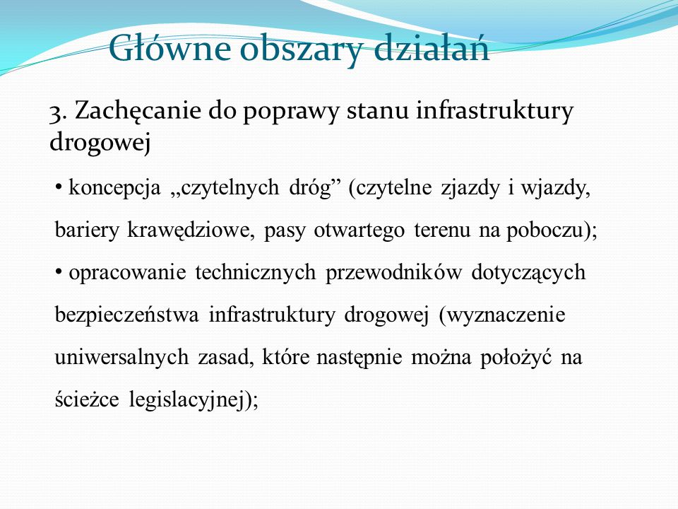 """Główne obszary działań 3. Zachęcanie do poprawy stanu infrastruktury drogowej koncepcja """"czytelnych dróg"""" (czytelne zjazdy i wjazdy, bariery krawędzio"""