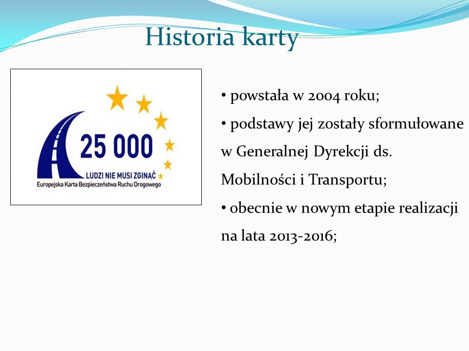 Historia karty powstała w 2004 roku; podstawy jej zostały sformułowane w Generalnej Dyrekcji ds. Mobilności i Transportu; obecnie w nowym etapie reali