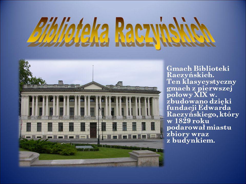 Gmach Biblioteki Raczyńskich. Ten klasycystyczny gmach z pierwszej połowy XIX w. zbudowano dzięki fundacji Edwarda Raczyńskiego, który w 1829 roku pod
