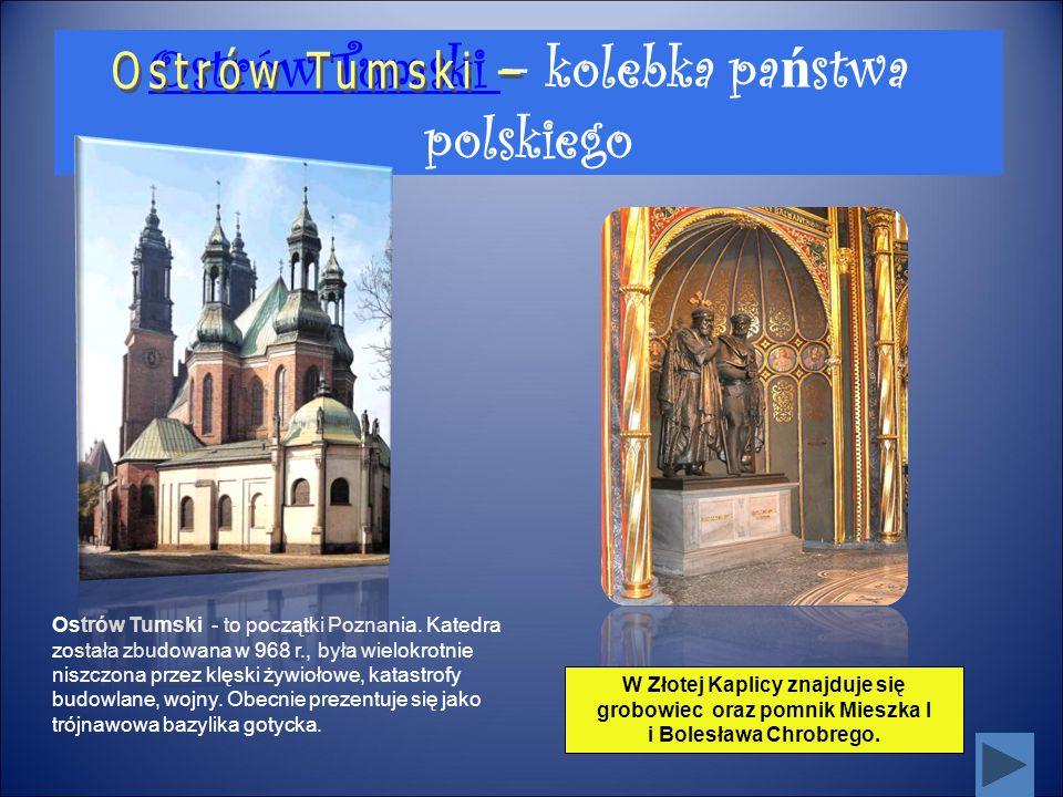 Ostrów Tumski Ostrów Tumski – kolebka pa ń stwa polskiego Ostrów Tumski - to początki Poznania. Katedra została zbudowana w 968 r., była wielokrotnie