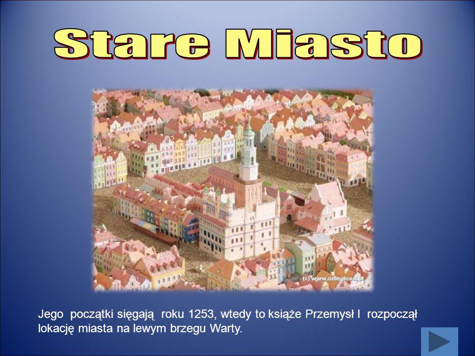Stare Miasto Jego początki sięgają roku 1253, wtedy to książe Przemysł I rozpoczął lokację miasta na lewym brzegu Warty.
