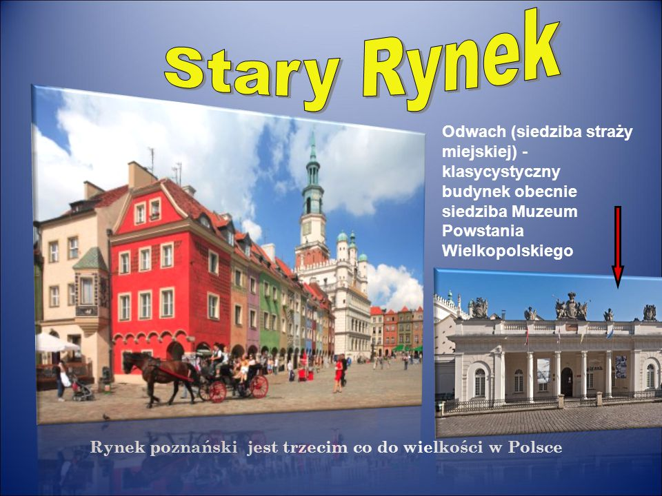Rynek poznański jest trzecim co do wielkości w Polsce Odwach (siedziba straży miejskiej) - klasycystyczny budynek obecnie siedziba Muzeum Powstania Wi