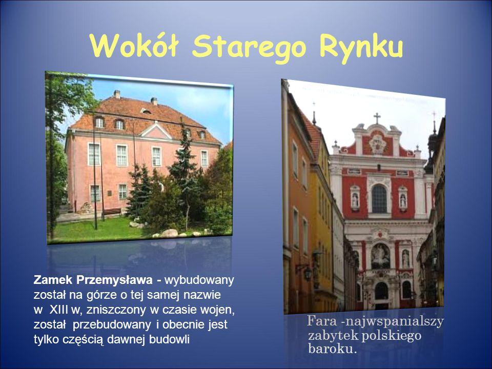 Wokół Starego Rynku Fara -najwspanialszy zabytek polskiego baroku. Zamek Przemysława - wybudowany został na górze o tej samej nazwie w XIII w, zniszcz