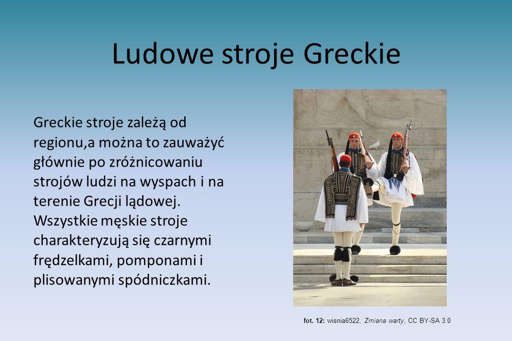 Ludowe stroje Greckie Greckie stroje zależą od regionu,a można to zauważyć głównie po zróżnicowaniu strojów ludzi na wyspach i na terenie Grecji lądowej.