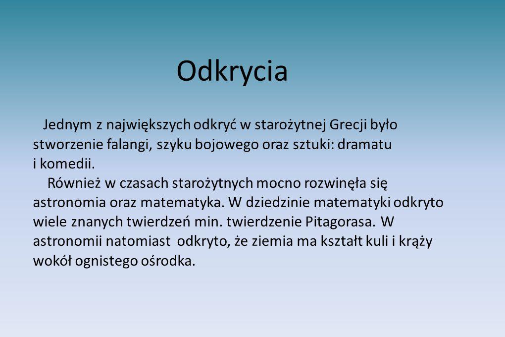 Odkrycia Jednym z największych odkryć w starożytnej Grecji było stworzenie falangi, szyku bojowego oraz sztuki: dramatu i komedii. Również w czasach s