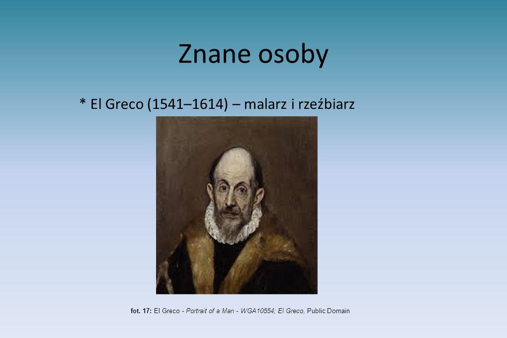 Znane osoby * El Greco (1541–1614) – malarz i rzeźbiarz fot. 17: El Greco - Portrait of a Man - WGA10554; El Greco, Public Domain