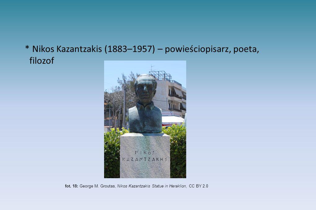 * Nikos Kazantzakis (1883–1957) – powieściopisarz, poeta, filozof fot. 18: George M. Groutas, Nikos Kazantzakis Statue in Heraklion, CC BY 2.0