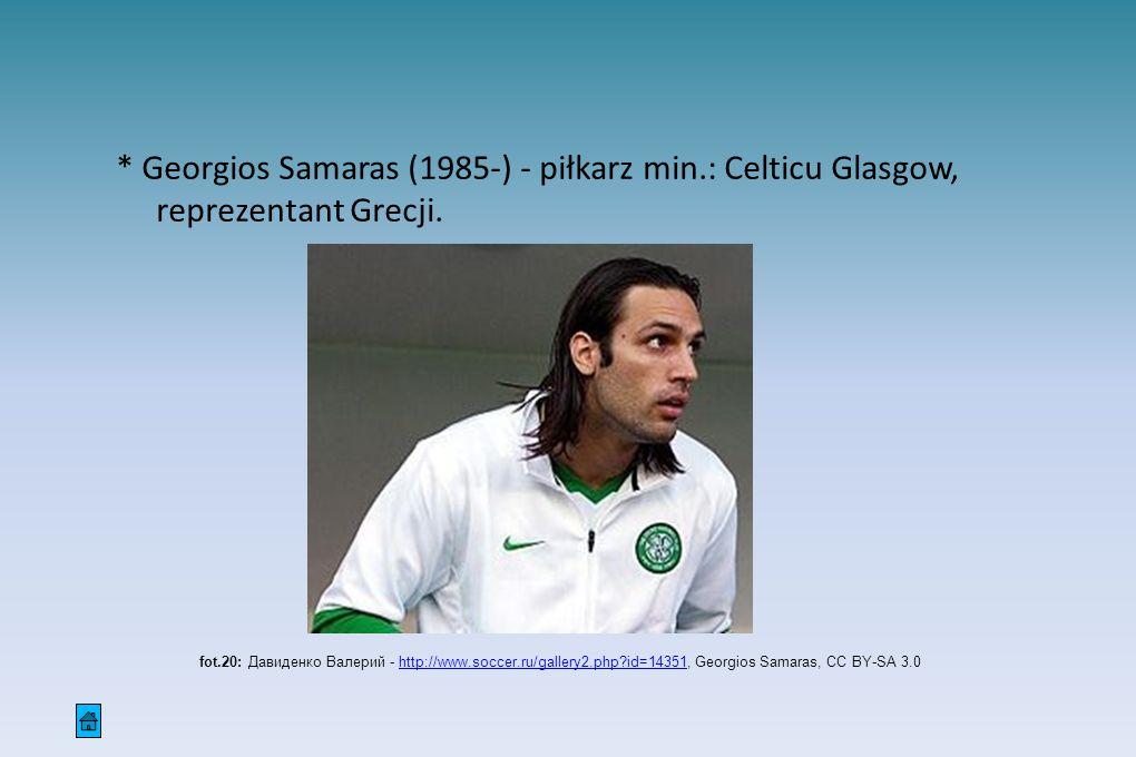 * Georgios Samaras (1985-) - piłkarz min.: Celticu Glasgow, reprezentant Grecji.