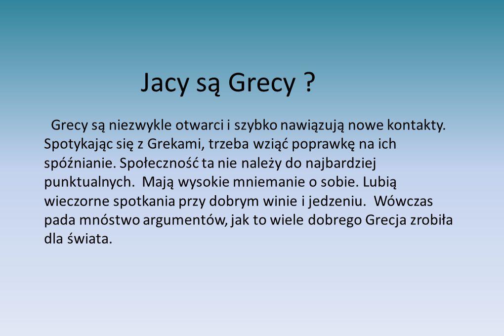 Jacy są Grecy ? Grecy są niezwykle otwarci i szybko nawiązują nowe kontakty. Spotykając się z Grekami, trzeba wziąć poprawkę na ich spóźnianie. Społec