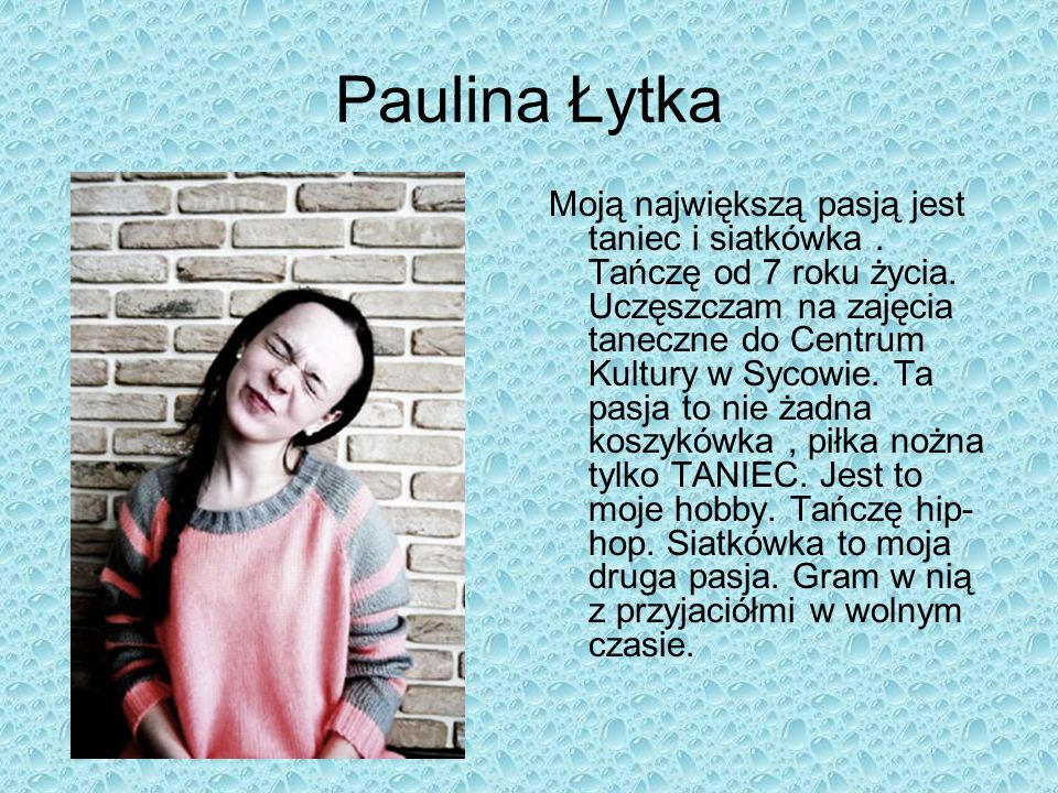 Paulina Łytka Moją największą pasją jest taniec i siatkówka. Tańczę od 7 roku życia. Uczęszczam na zajęcia taneczne do Centrum Kultury w Sycowie. Ta p