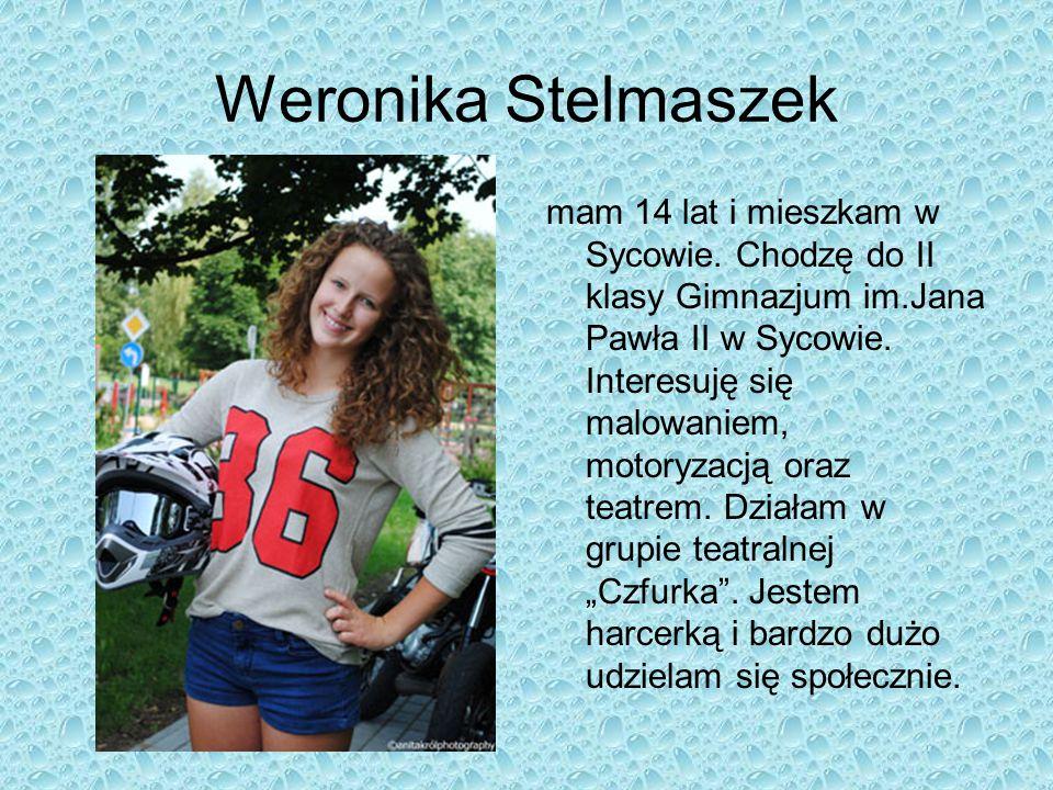 Weronika Stelmaszek mam 14 lat i mieszkam w Sycowie. Chodzę do II klasy Gimnazjum im.Jana Pawła II w Sycowie. Interesuję się malowaniem, motoryzacją o