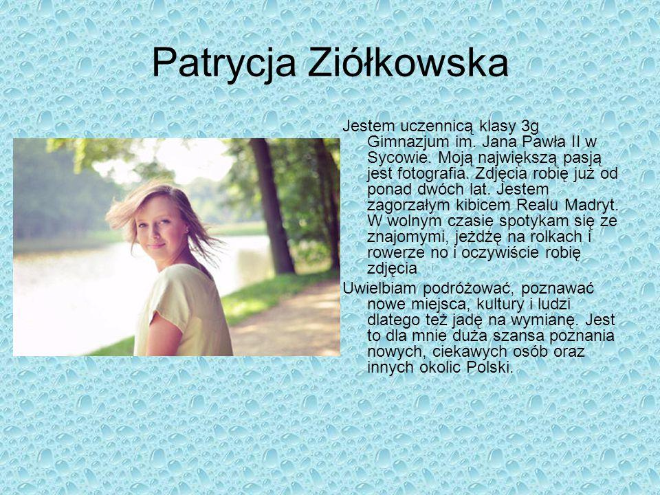 Patrycja Ziółkowska Jestem uczennicą klasy 3g Gimnazjum im. Jana Pawła II w Sycowie. Moją największą pasją jest fotografia. Zdjęcia robię już od ponad