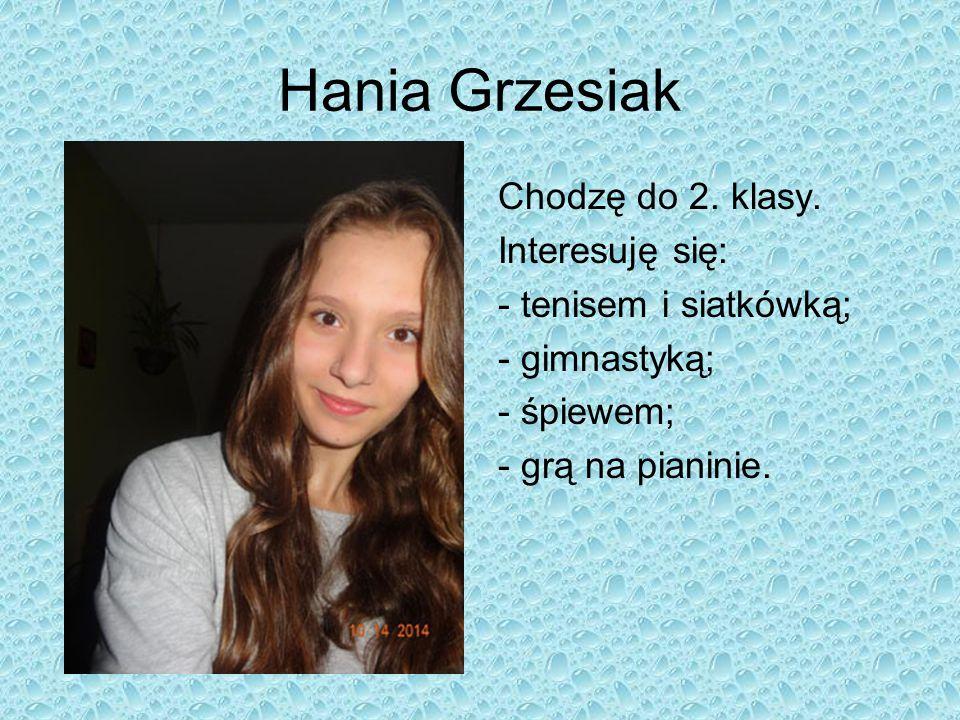 Hania Grzesiak Chodzę do 2. klasy. Interesuję się: - tenisem i siatkówką; - gimnastyką; - śpiewem; - grą na pianinie.