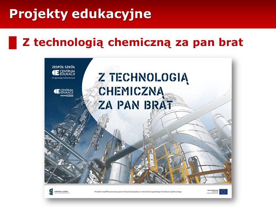 Projekty edukacyjne █ Z technologią chemiczną za pan brat