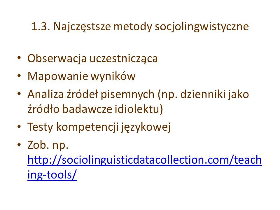 1.3. Najczęstsze metody socjolingwistyczne Obserwacja uczestnicząca Mapowanie wyników Analiza źródeł pisemnych (np. dzienniki jako źródło badawcze idi