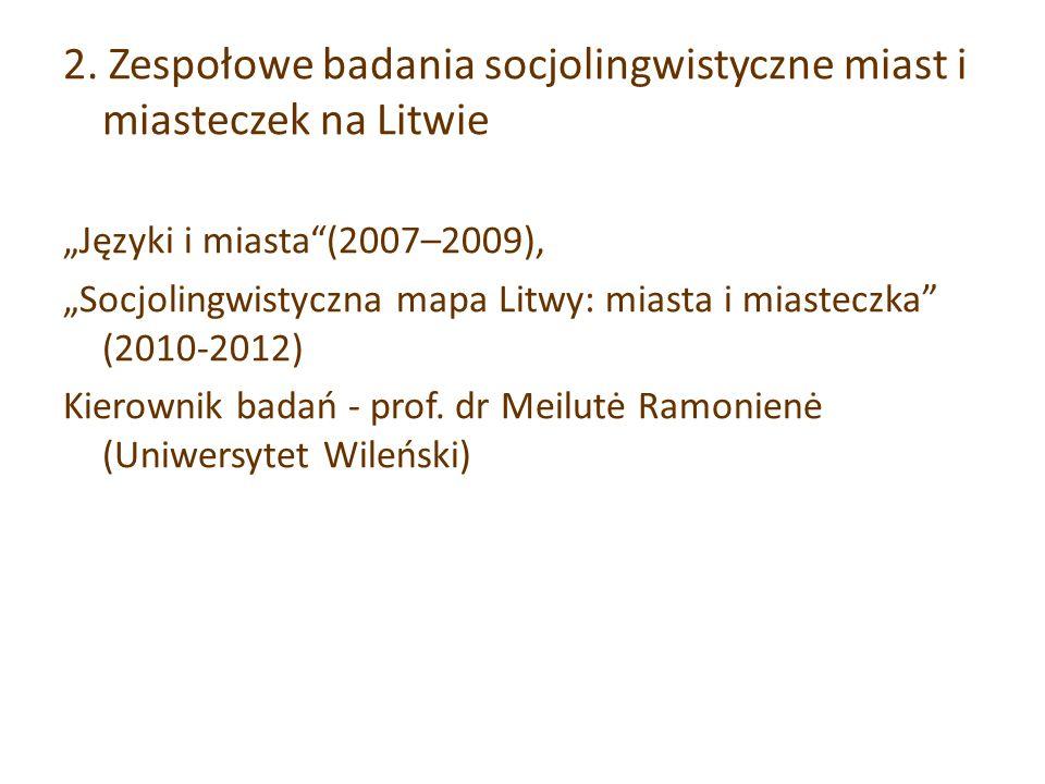 """2. Zespołowe badania socjolingwistyczne miast i miasteczek na Litwie """"Języki i miasta""""(2007–2009), """"Socjolingwistyczna mapa Litwy: miasta i miasteczka"""