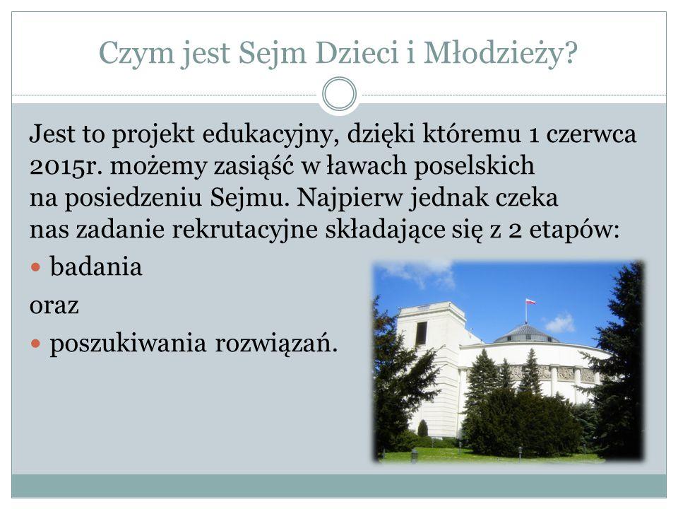 Czym jest Sejm Dzieci i Młodzieży.Jest to projekt edukacyjny, dzięki któremu 1 czerwca 2015r.