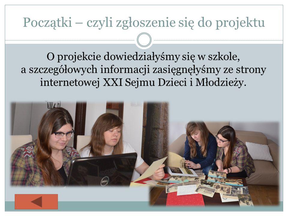 Początki – czyli zgłoszenie się do projektu O projekcie dowiedziałyśmy się w szkole, a szczegółowych informacji zasięgnęłyśmy ze strony internetowej XXI Sejmu Dzieci i Młodzieży.