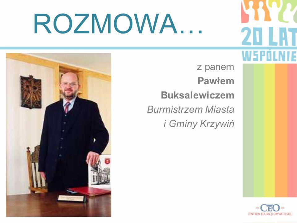 z panem Pawłem Buksalewiczem Burmistrzem Miasta i Gminy Krzywiń ROZMOWA…