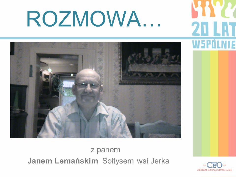 ROZMOWA… z panem Janem Lemańskim Sołtysem wsi Jerka