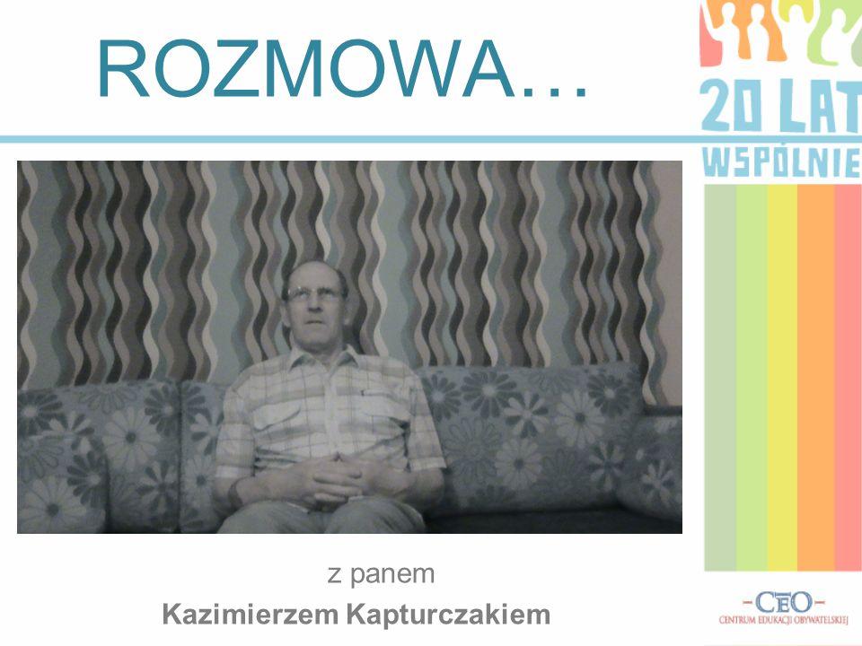 ROZMOWA… z panem Kazimierzem Kapturczakiem