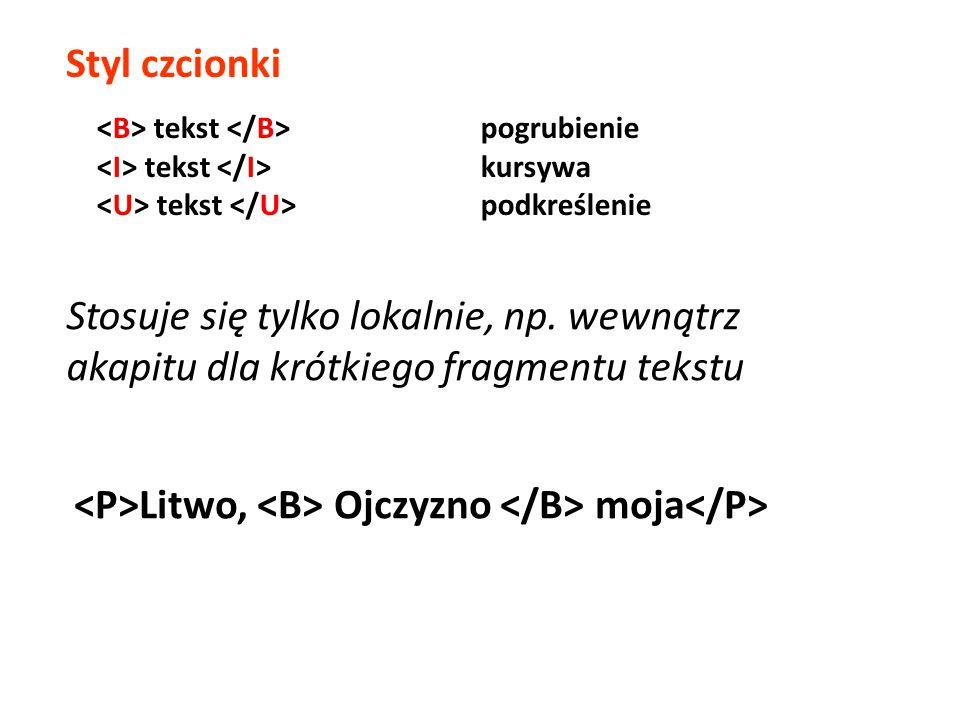 Styl czcionki tekst pogrubienie tekst kursywa tekst podkreślenie Stosuje się tylko lokalnie, np. wewnątrz akapitu dla krótkiego fragmentu tekstu Litwo
