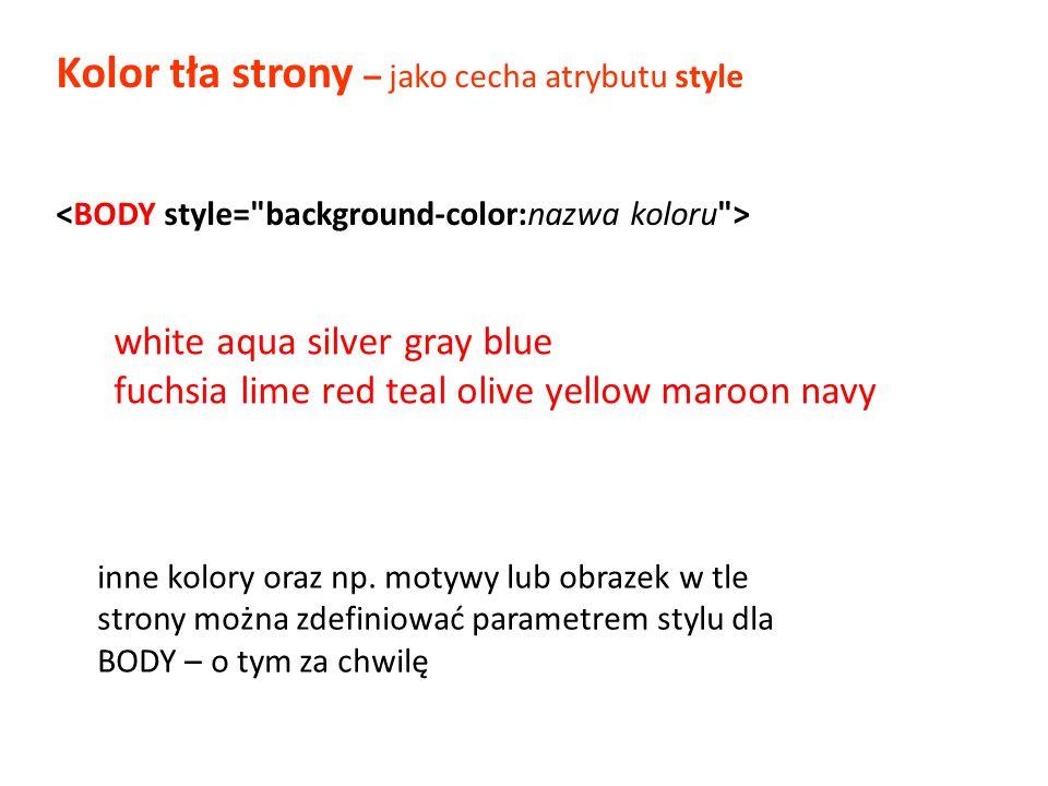 Kolor tła strony – jako cecha atrybutu style white aqua silver gray blue fuchsia lime red teal olive yellow maroon navy inne kolory oraz np. motywy lu