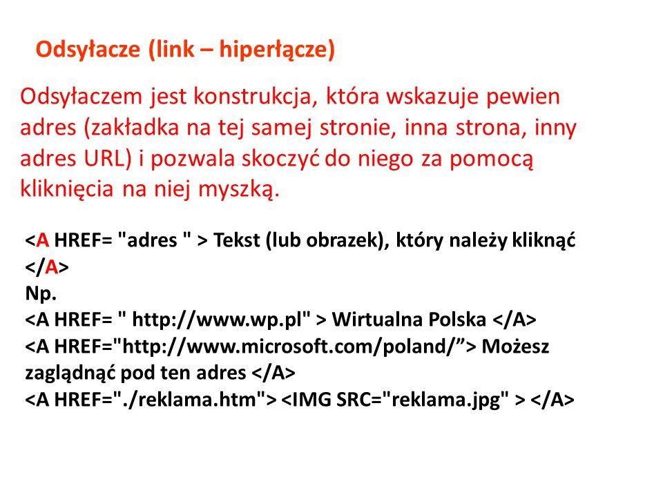 Odsyłacze (link – hiperłącze) Tekst (lub obrazek), który należy kliknąć Np. Wirtualna Polska Możesz zaglądnąć pod ten adres Odsyłaczem jest konstrukcj