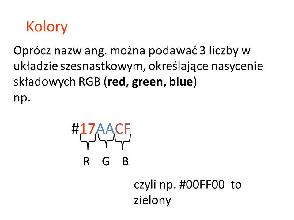 Oprócz nazw ang. można podawać 3 liczby w układzie szesnastkowym, określające nasycenie składowych RGB (red, green, blue) np. R G B czyli np. #00FF00