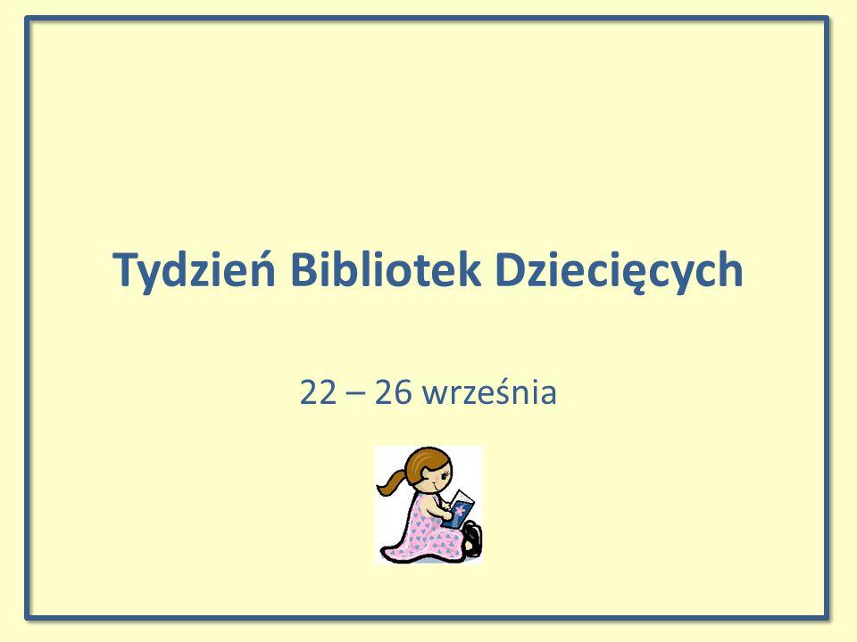 Tydzień Bibliotek Dziecięcych 22 – 26 września