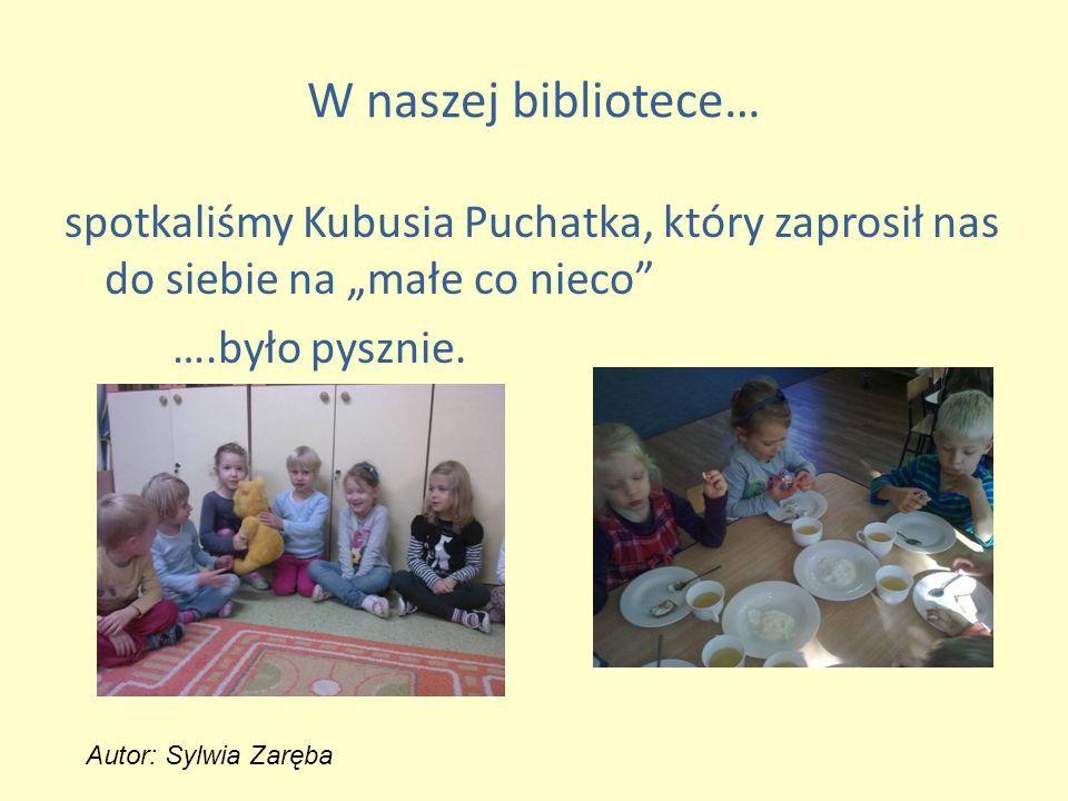 """W naszej bibliotece… spotkaliśmy Kubusia Puchatka, który zaprosił nas do siebie na """"małe co nieco ….było pysznie."""