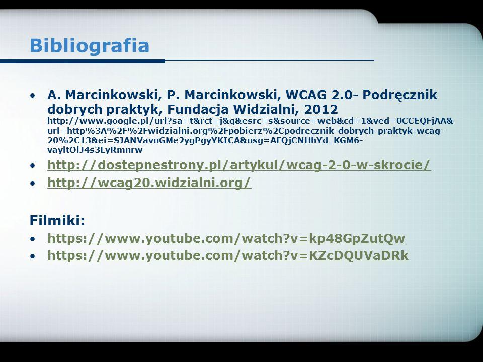 Bibliografia A. Marcinkowski, P. Marcinkowski, WCAG 2.0- Podręcznik dobrych praktyk, Fundacja Widzialni, 2012 http://www.google.pl/url?sa=t&rct=j&q&es