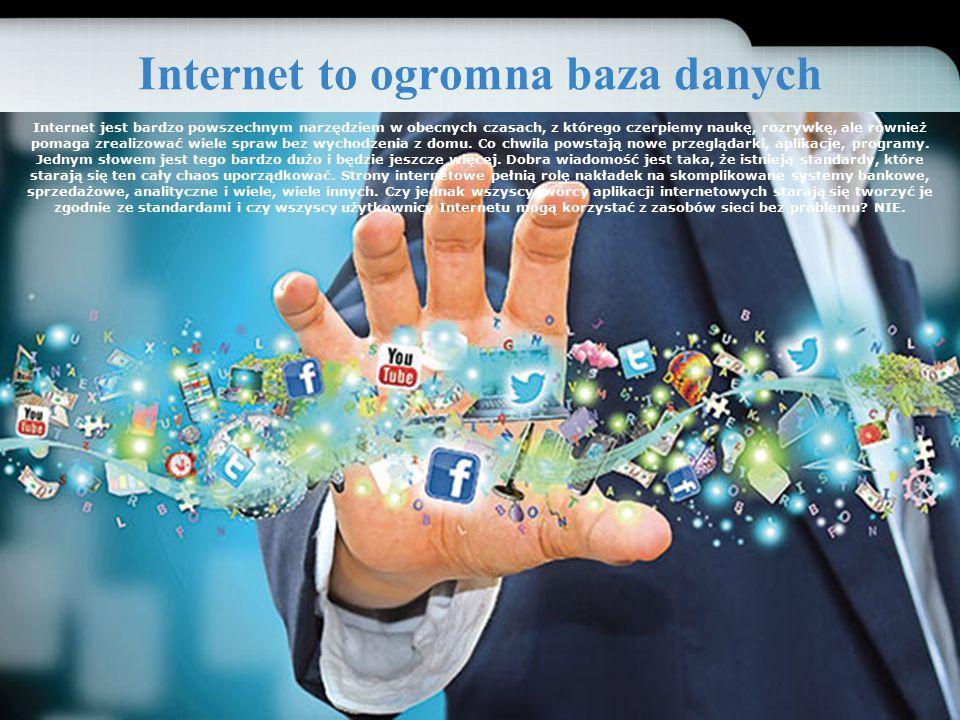 Internet to ogromna baza danych Internet jest bardzo powszechnym narzędziem w obecnych czasach, z którego czerpiemy naukę, rozrywkę, ale również pomag