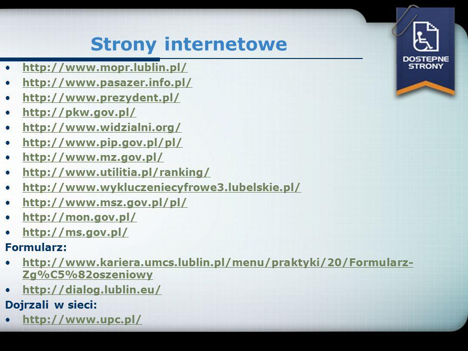 Strony internetowe http://www.mopr.lublin.pl/ http://www.pasazer.info.pl/ http://www.prezydent.pl/ http://pkw.gov.pl/ http://www.widzialni.org/ http:/