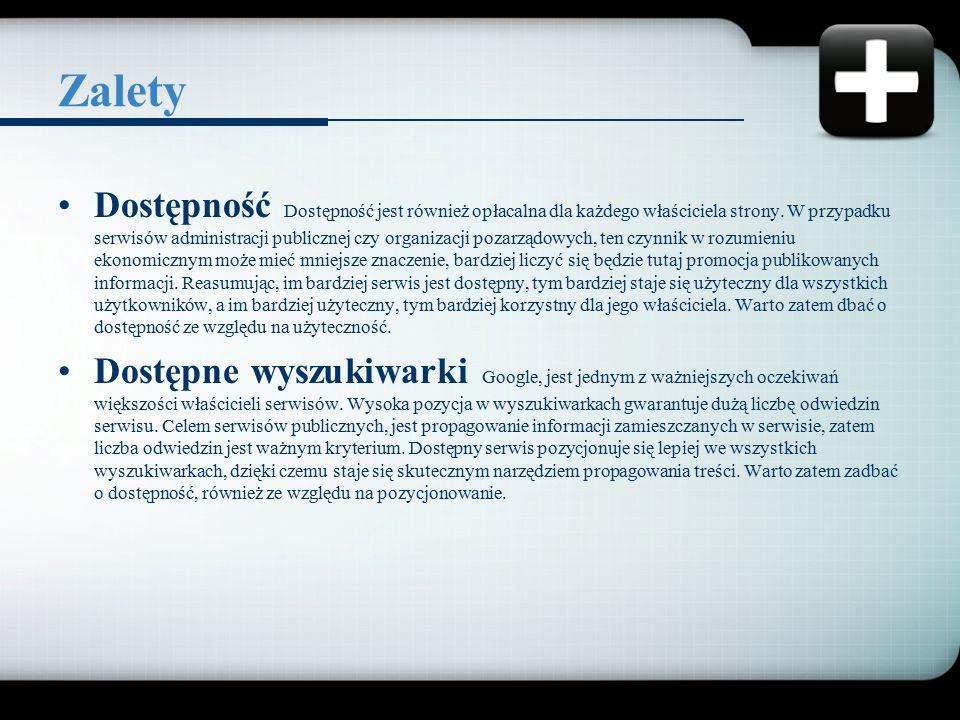 Zalety Dostępność Dostępność jest również opłacalna dla każdego właściciela strony. W przypadku serwisów administracji publicznej czy organizacji poza