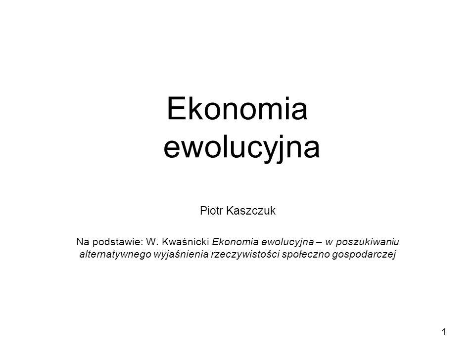 2 Ekonomia ewolucyjna Ekonomia ewolucyjna - rozmaite koncepcje ekonomiczne, które dopuszczają możliwość wyjaśniania procesów gospodarczych poprzez analogię z procesem ewolucji, zachodzącym w środowisku przyrodniczym.