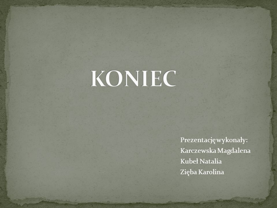 Prezentację wykonały: Karczewska Magdalena Kubeł Natalia Zięba Karolina